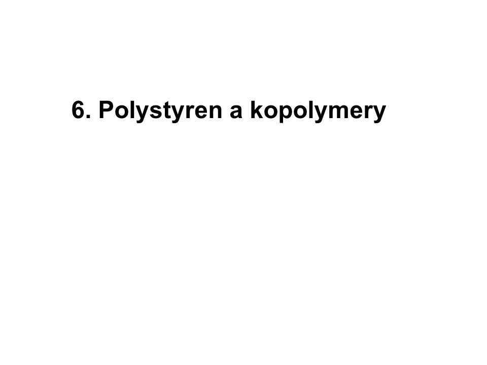 6. Polystyren a kopolymery