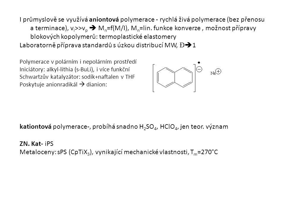 I průmyslově se využívá aniontová polymerace - rychlá živá polymerace (bez přenosu a terminace), v i >>v p  M n =f(M/I), M n =lin.