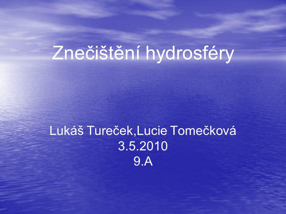 Znečištění hydrosféry Lukáš Tureček,Lucie Tomečková 3.5.2010 9.A
