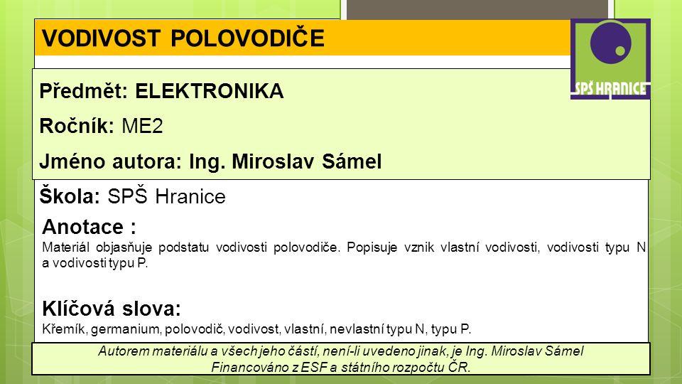 VODIVOST POLOVODIČE Předmět: ELEKTRONIKA Ročník: ME2 Jméno autora: Ing.
