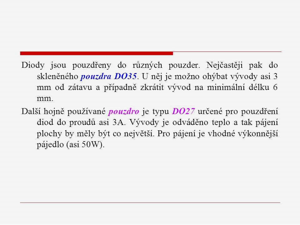 Diody jsou pouzdřeny do různých pouzder. Nejčastěji pak do skleněného pouzdra DO35.