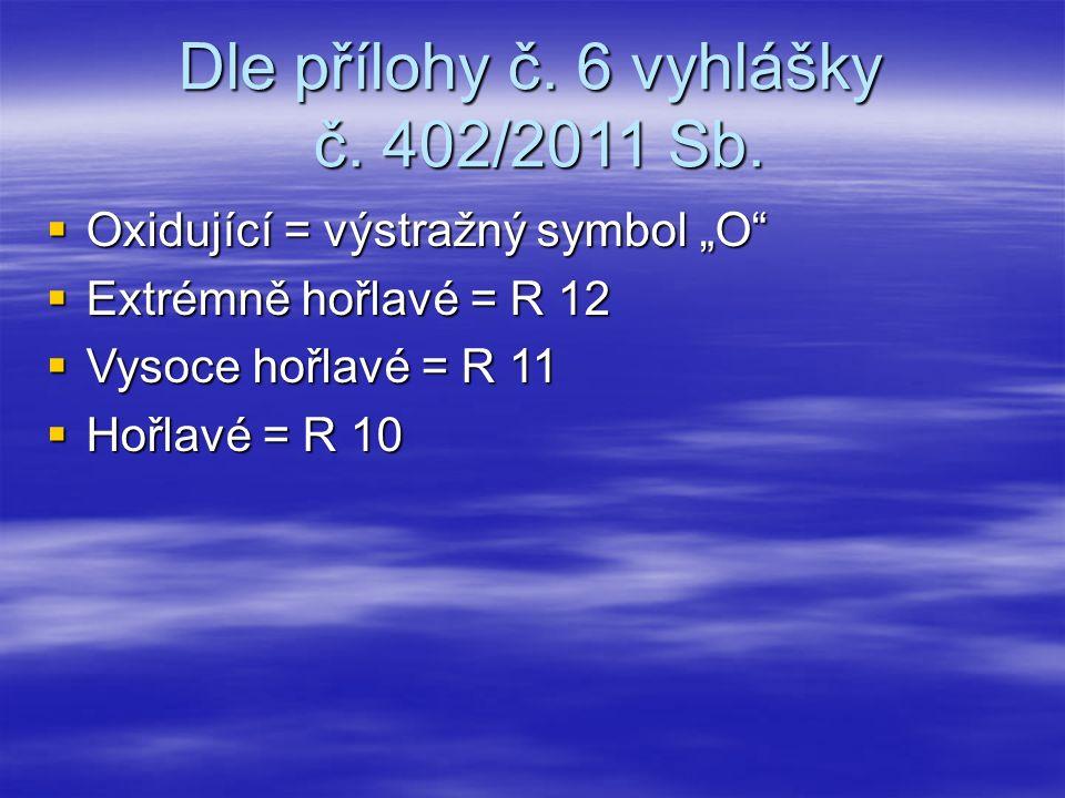 """Dle přílohy č. 6 vyhlášky č. 402/2011 Sb.  Oxidující = výstražný symbol """"O""""  Extrémně hořlavé = R 12  Vysoce hořlavé = R 11  Hořlavé = R 10"""