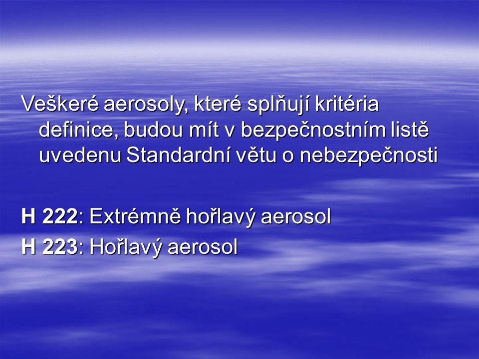 Veškeré aerosoly, které splňují kritéria definice, budou mít v bezpečnostním listě uvedenu Standardní větu o nebezpečnosti H 222: Extrémně hořlavý aer