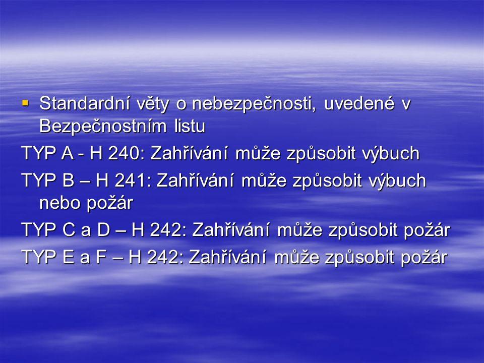 Standardní věty o nebezpečnosti, uvedené v Bezpečnostním listu TYP A - H 240: Zahřívání může způsobit výbuch TYP B – H 241: Zahřívání může způsobit
