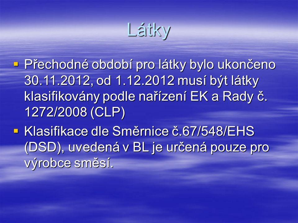 Látky  Přechodné období pro látky bylo ukončeno 30.11.2012, od 1.12.2012 musí být látky klasifikovány podle nařízení EK a Rady č. 1272/2008 (CLP)  K
