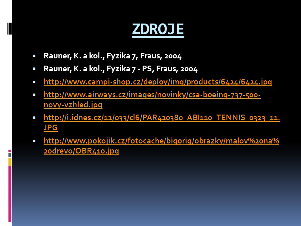 ZDROJE  Rauner, K. a kol., Fyzika 7, Fraus, 2004  Rauner, K. a kol., Fyzika 7 - PS, Fraus, 2004  http://www.campi-shop.cz/deploy/img/products/6424/