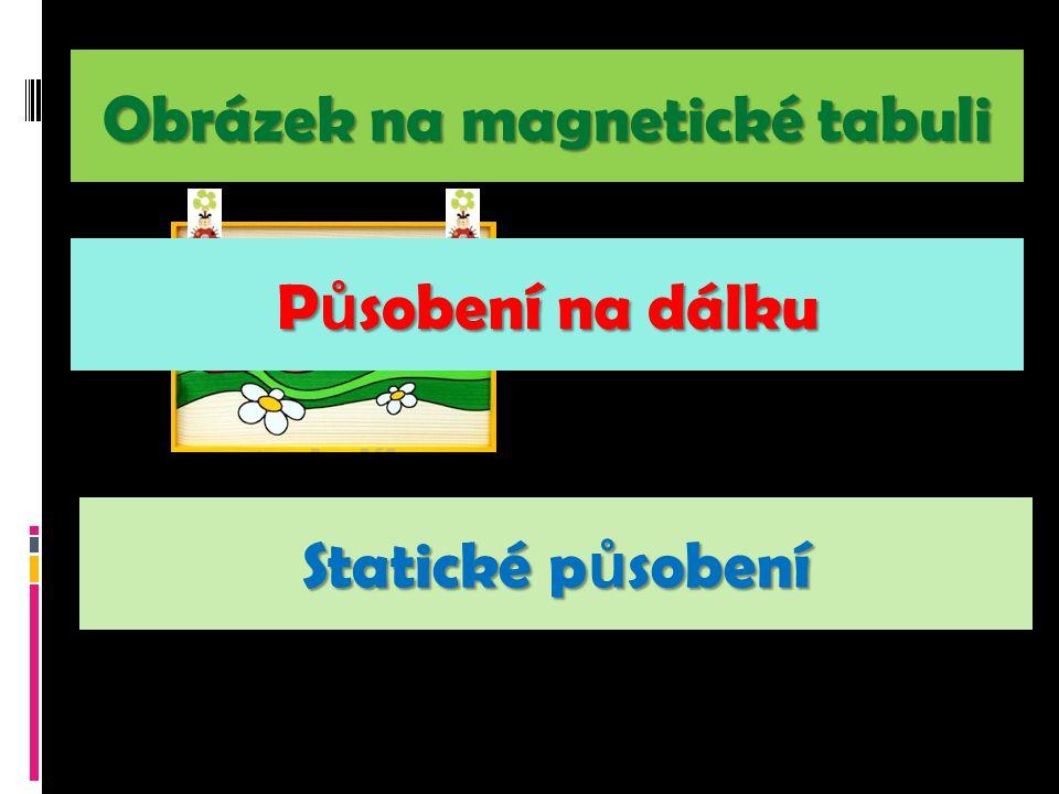 Obrázek na magnetické tabuli P ů sobení na dálku Statické p ů sobení
