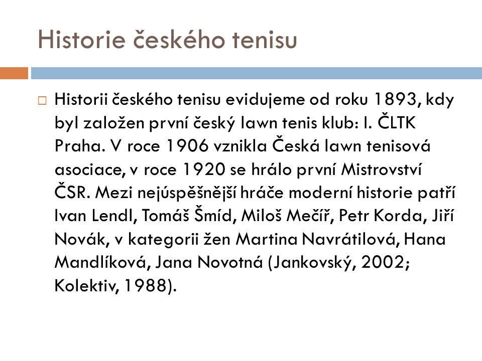 Historie českého tenisu  Historii českého tenisu evidujeme od roku 1893, kdy byl založen první český lawn tenis klub: I.