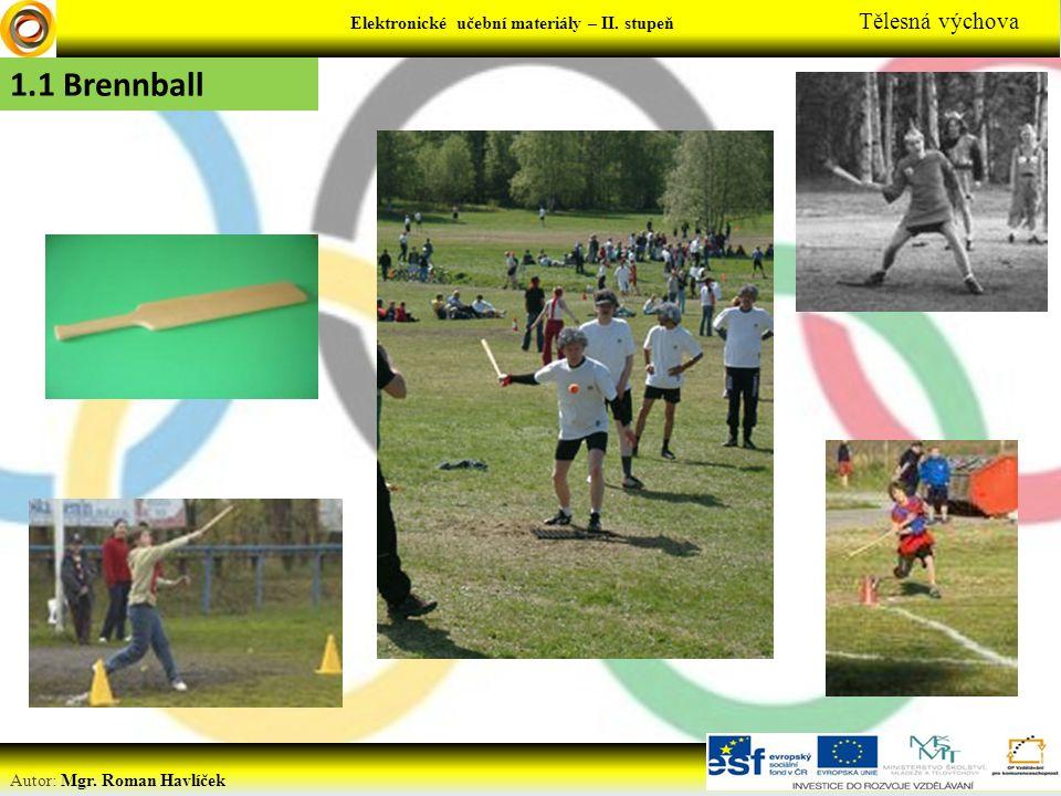 Elektronické učební materiály - … stupeň Předmět Autor: Mgr. Roman Havlíček Elektronické učební materiály – II. stupeň Tělesná výchova 1.1 Brennball