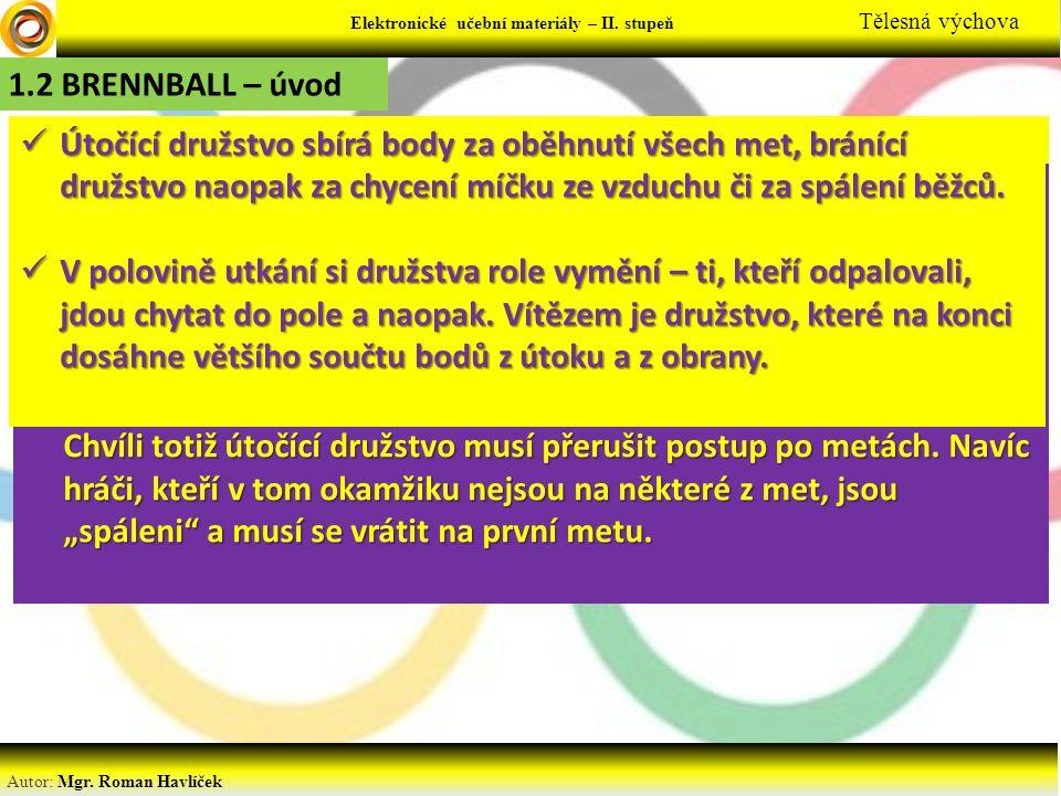 Elektronické učební materiály - … stupeň Předmět Elektronické učební materiály – II. stupeň Tělesná výchova 1.2 BRENNBALL – úvod Brenbal je hra švédsk