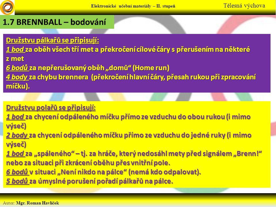 Elektronické učební materiály - … stupeň Předmět Autor: Mgr. Roman Havlíček Elektronické učební materiály – II. stupeň Tělesná výchova 1.7 BRENNBALL –