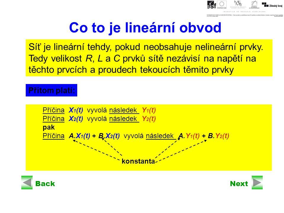BackNext Co to je lineární obvod Síť je lineární tehdy, pokud neobsahuje nelineární prvky.