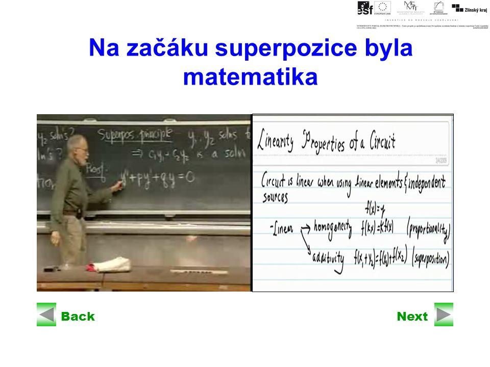 BackNext Princip lineární superpozice Obvod řešíme postupně, vždy s jedním zdrojem napětí.