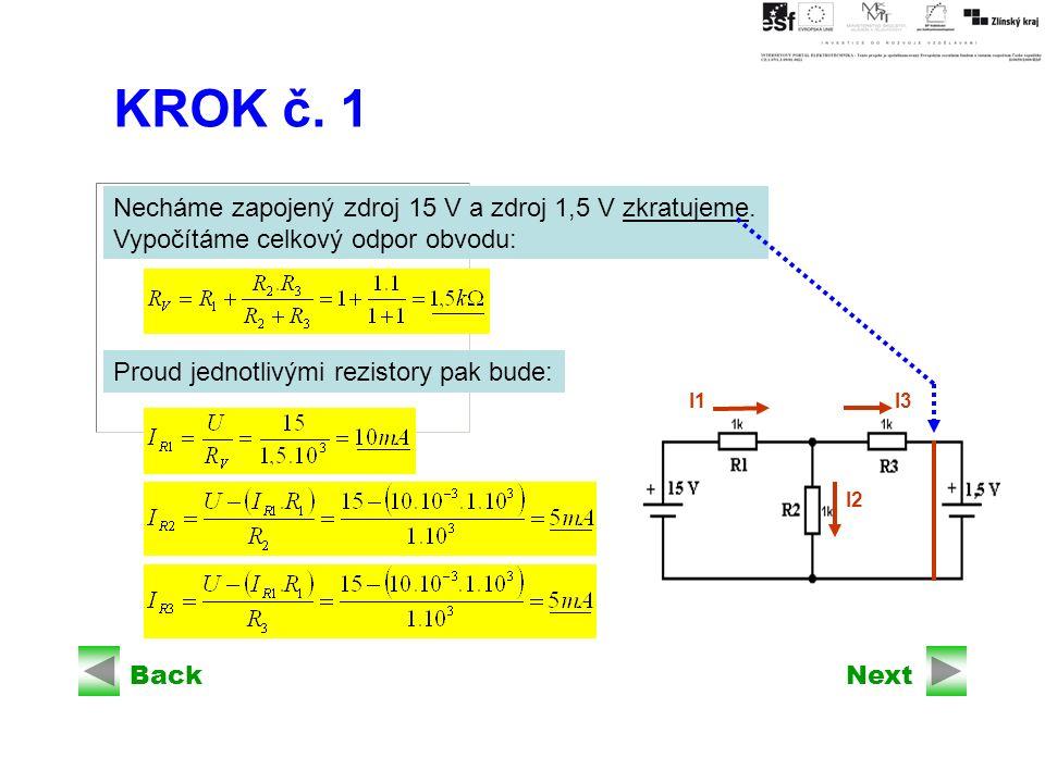 BackNext I3 I2 I1 KROK č. 1 Necháme zapojený zdroj 15 V a zdroj 1,5 V zkratujeme.