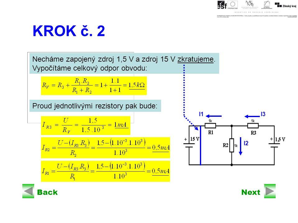 BackNext I3 I2 I1 KROK č. 2 Necháme zapojený zdroj 1,5 V a zdroj 15 V zkratujeme.