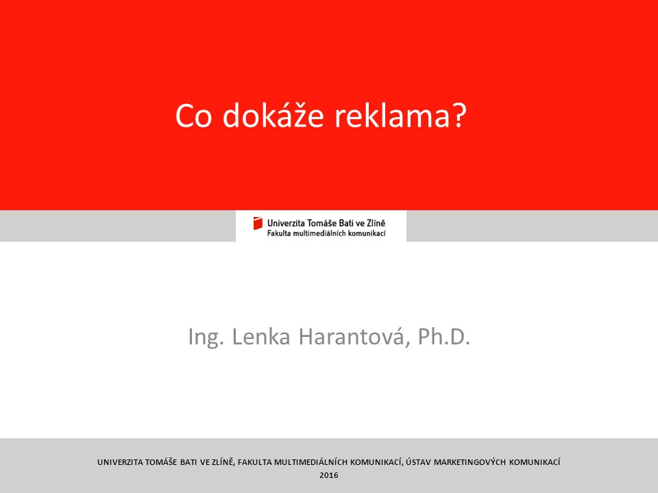 1 Co dokáže reklama. Ing. Lenka Harantová, Ph.D.