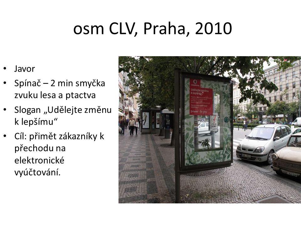 """osm CLV, Praha, 2010 Javor Spínač – 2 min smyčka zvuku lesa a ptactva Slogan """"Udělejte změnu k lepšímu Cíl: přimět zákazníky k přechodu na elektronické vyúčtování."""