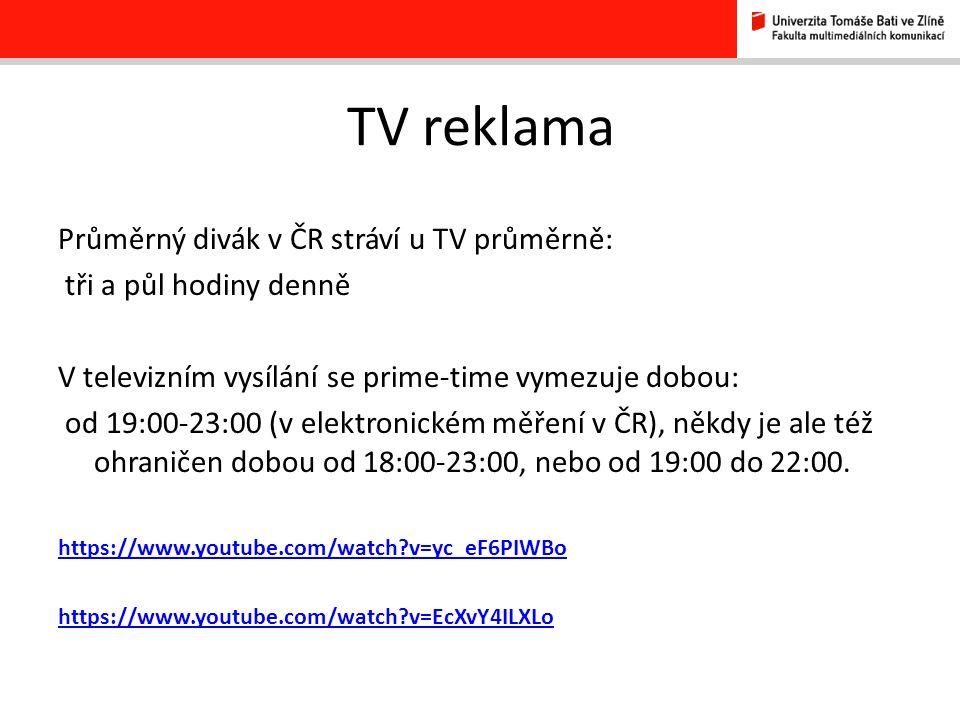 TV reklama Průměrný divák v ČR stráví u TV průměrně: tři a půl hodiny denně V televizním vysílání se prime-time vymezuje dobou: od 19:00-23:00 (v elektronickém měření v ČR), někdy je ale též ohraničen dobou od 18:00-23:00, nebo od 19:00 do 22:00.