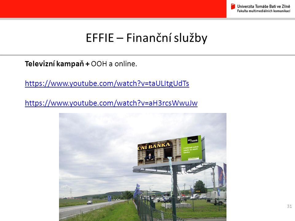 31 EFFIE – Finanční služby Televizní kampaň + OOH a online.