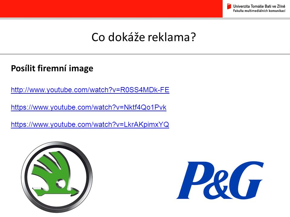 34 Co dokáže reklama? Posílit firemní image http://www.youtube.com/watch?v=R0SS4MDk-FE https://www.youtube.com/watch?v=Nktf4Qo1Pvk https://www.youtube