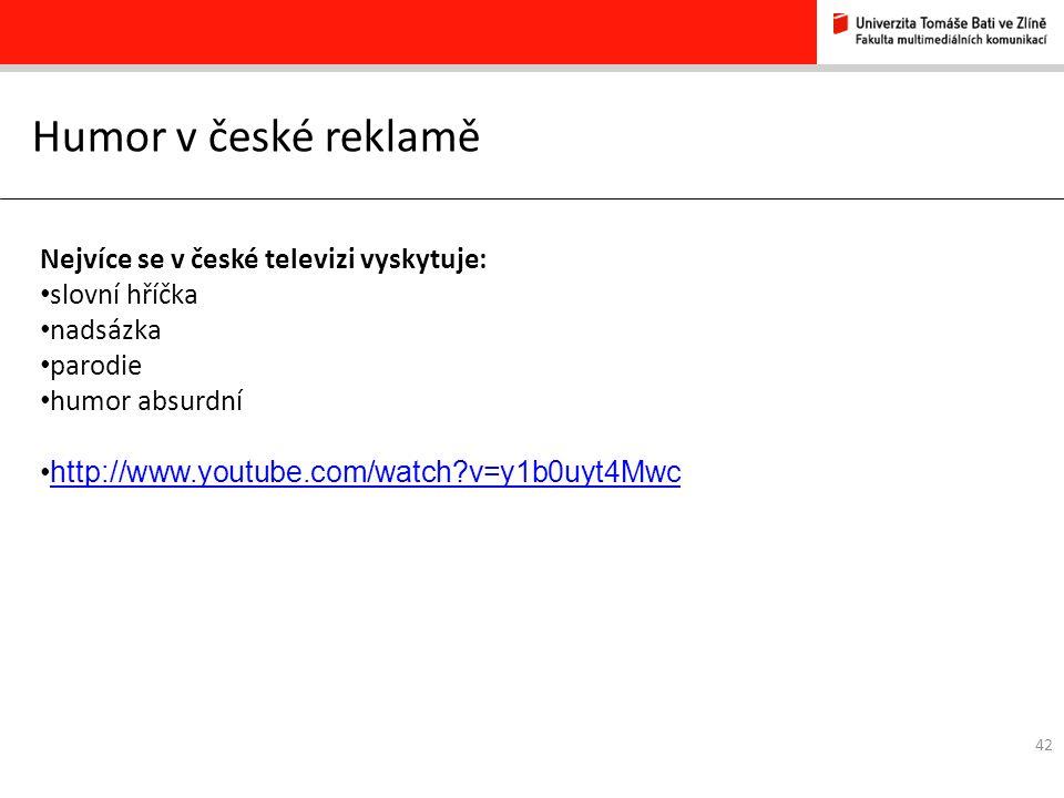 42 Humor v české reklamě Nejvíce se v české televizi vyskytuje: slovní hříčka nadsázka parodie humor absurdní http://www.youtube.com/watch?v=y1b0uyt4Mwc