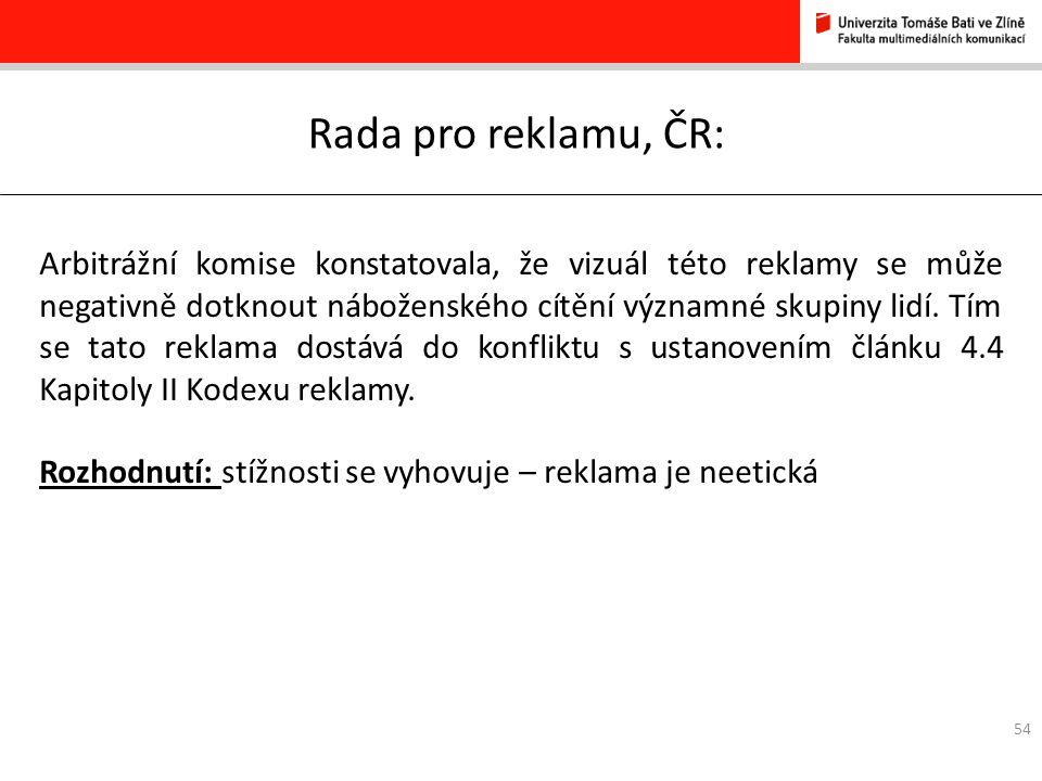 54 Rada pro reklamu, ČR: Arbitrážní komise konstatovala, že vizuál této reklamy se může negativně dotknout náboženského cítění významné skupiny lidí.