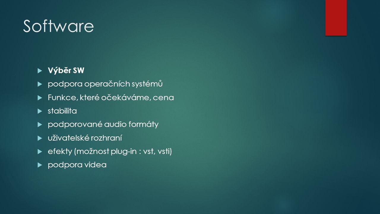 Software  Výběr SW  podpora operačních systémů  Funkce, které očekáváme, cena  stabilita  podporované audio formáty  uživatelské rozhraní  efekty (možnost plug-in : vst, vsti)  podpora videa