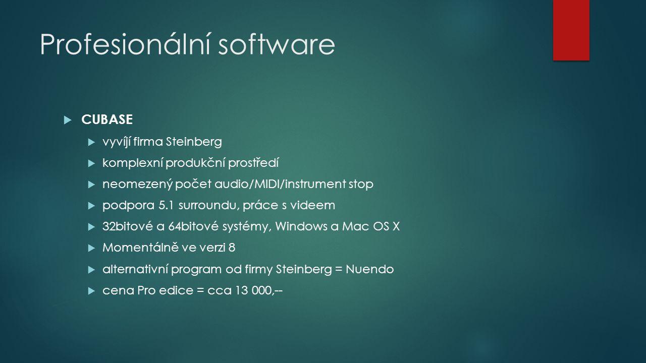 Profesionální software  CUBASE  vyvíjí firma Steinberg  komplexní produkční prostředí  neomezený počet audio/MIDI/instrument stop  podpora 5.1 surroundu, práce s videem  32bitové a 64bitové systémy, Windows a Mac OS X  Momentálně ve verzi 8  alternativní program od firmy Steinberg = Nuendo  cena Pro edice = cca 13 000,--