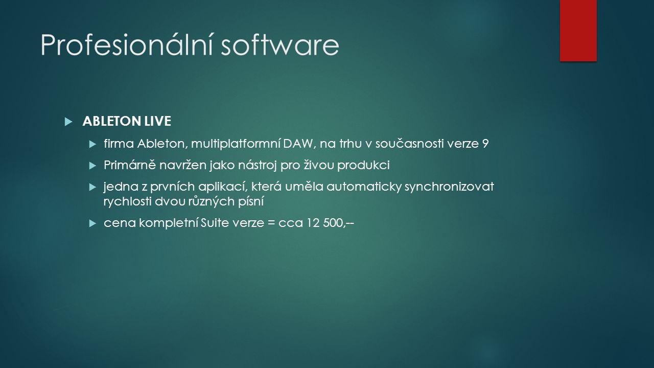 Profesionální software  ABLETON LIVE  firma Ableton, multiplatformní DAW, na trhu v současnosti verze 9  Primárně navržen jako nástroj pro živou produkci  jedna z prvních aplikací, která uměla automaticky synchronizovat rychlosti dvou různých písní  cena kompletní Suite verze = cca 12 500,--
