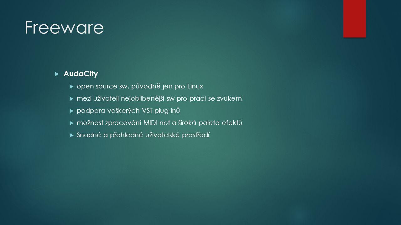 Freeware  AudaCity  open source sw, původně jen pro Linux  mezi uživateli nejoblíbenější sw pro práci se zvukem  podpora veškerých VST plug-inů 