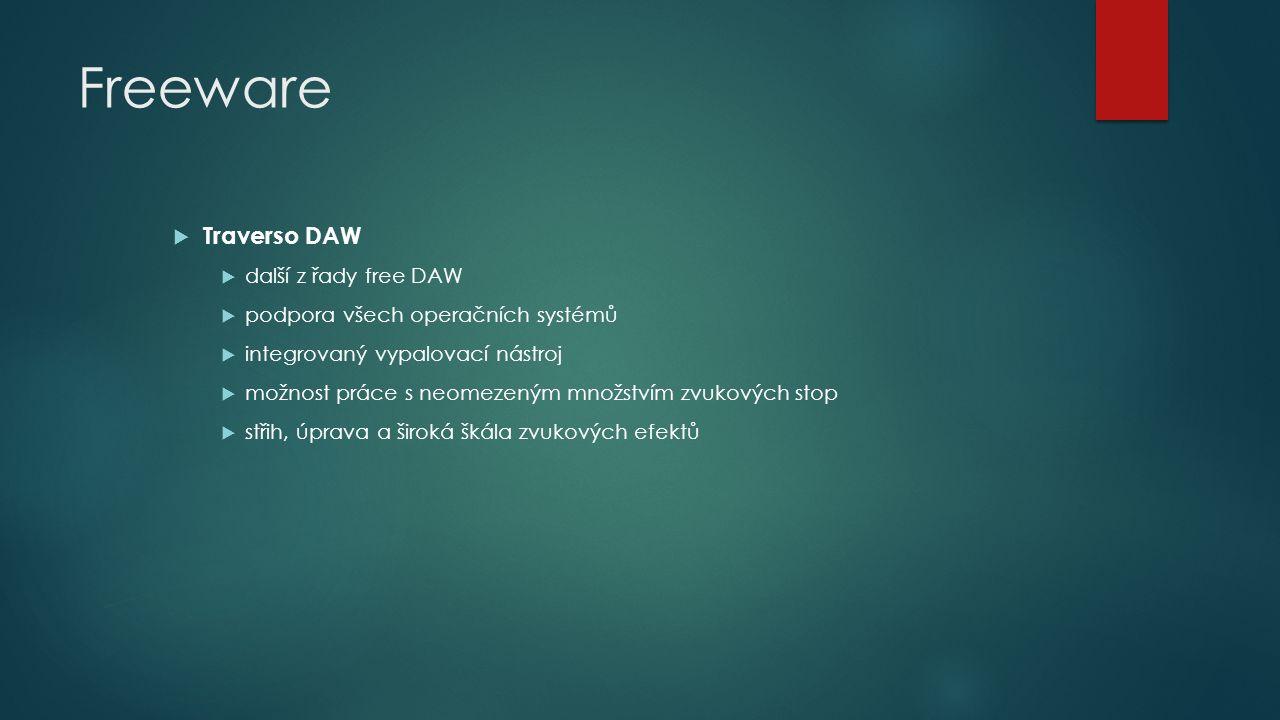  Traverso DAW  další z řady free DAW  podpora všech operačních systémů  integrovaný vypalovací nástroj  možnost práce s neomezeným množstvím zvukových stop  střih, úprava a široká škála zvukových efektů