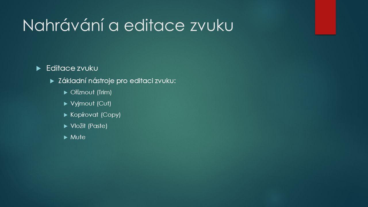 Nahrávání a editace zvuku  Editace zvuku  Základní nástroje pro editaci zvuku:  Oříznout (Trim)  Vyjmout (Cut)  Kopírovat (Copy)  Vložit (Paste)  Mute
