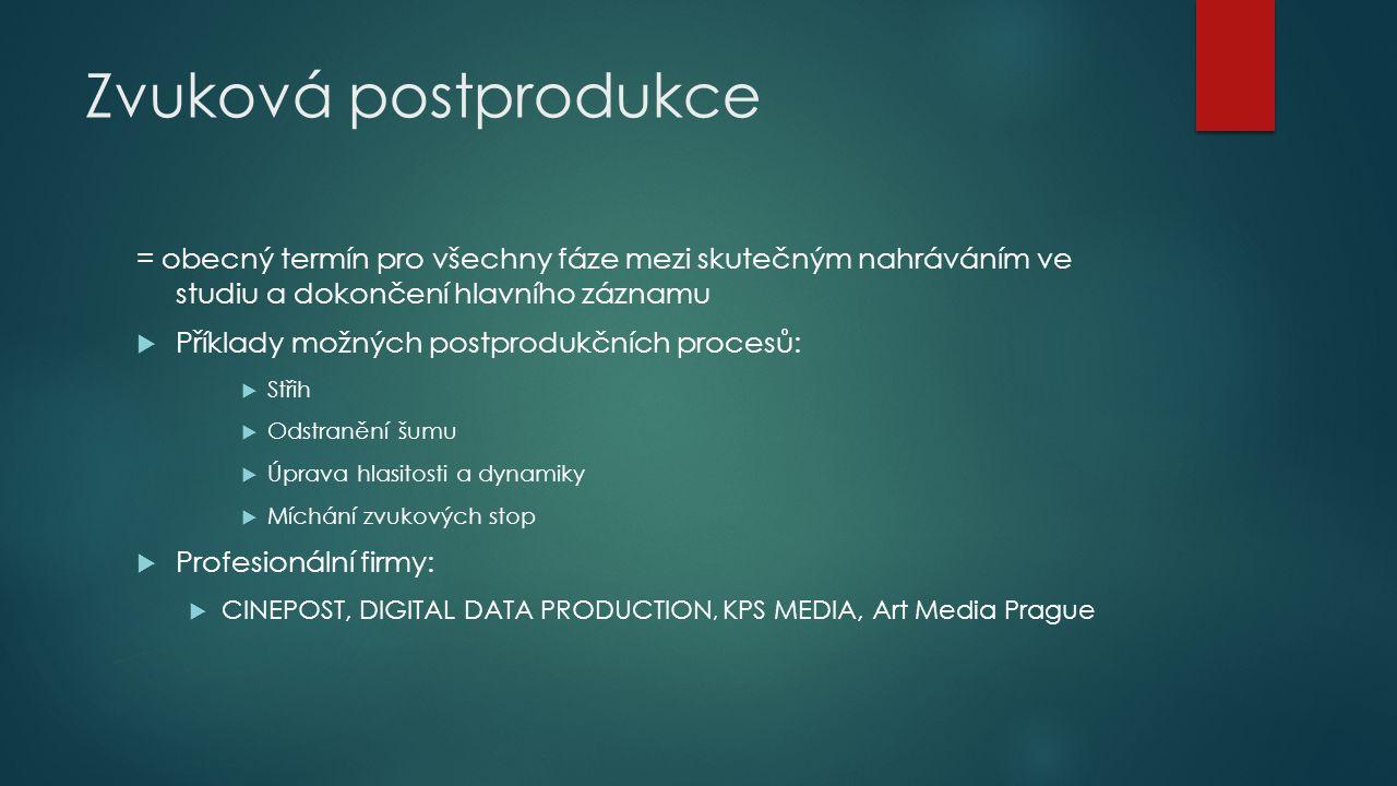 Zvuková postprodukce = obecný termín pro všechny fáze mezi skutečným nahráváním ve studiu a dokončení hlavního záznamu  Příklady možných postprodukčn