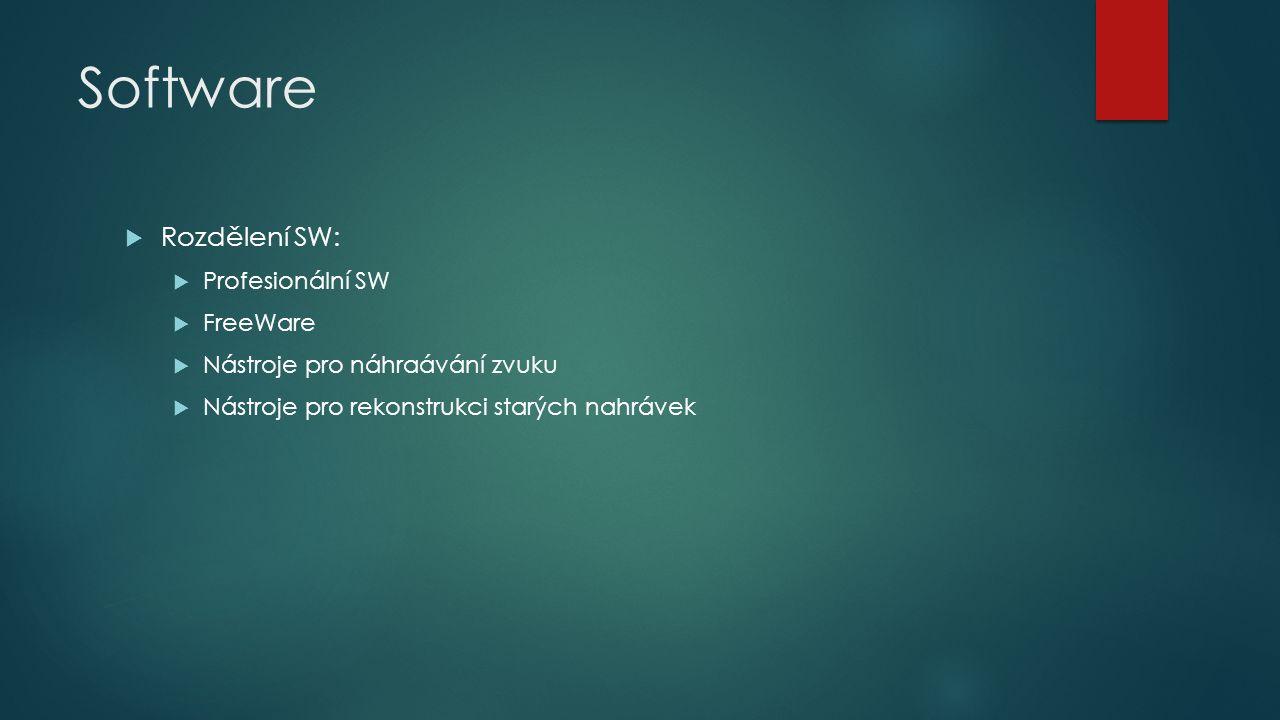 Software  Rozdělení SW:  Profesionální SW  FreeWare  Nástroje pro náhraávání zvuku  Nástroje pro rekonstrukci starých nahrávek