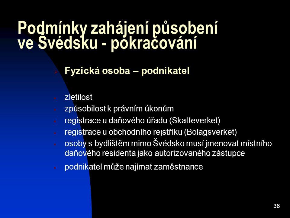 36 Podmínky zahájení působení ve Švédsku - pokračování  Fyzická osoba – podnikatel  zletilost  způsobilost k právním úkonům  registrace u daňového