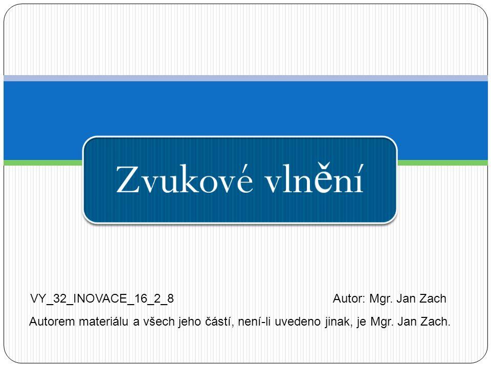 Zvukové vln ě ní VY_32_INOVACE_16_2_8Autor: Mgr.