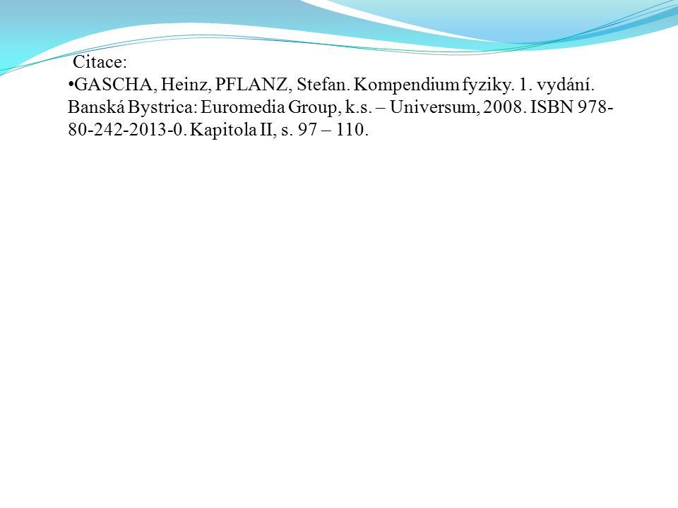 Citace: GASCHA, Heinz, PFLANZ, Stefan. Kompendium fyziky. 1. vydání. Banská Bystrica: Euromedia Group, k.s. – Universum, 2008. ISBN 978- 80-242-2013-0