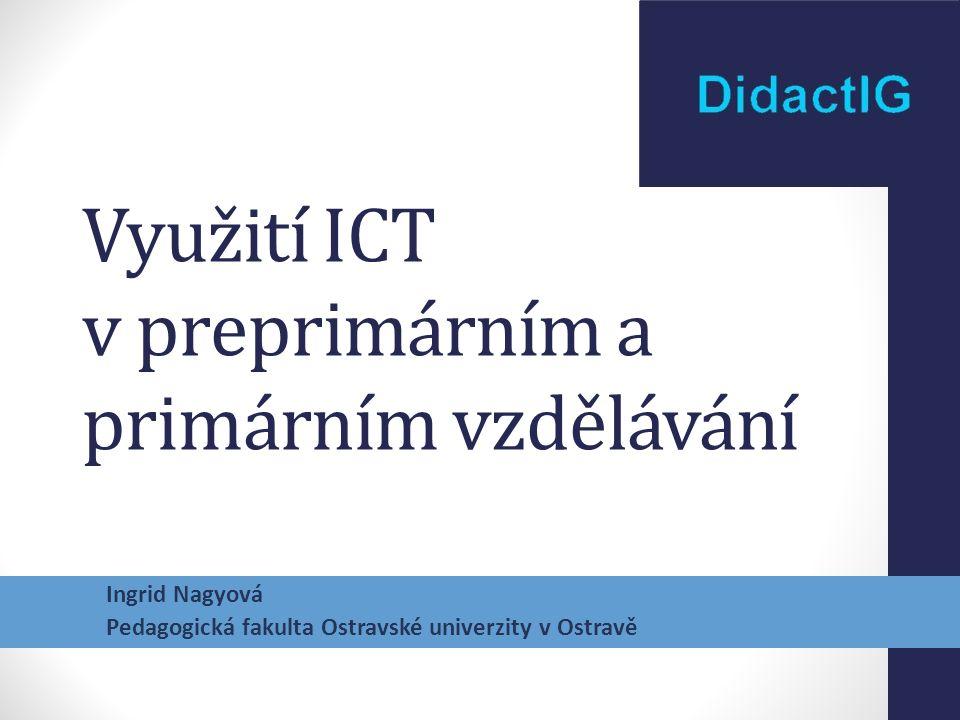 Využití ICT v preprimárním a primárním vzdělávání Ingrid Nagyová Pedagogická fakulta Ostravské univerzity v Ostravě