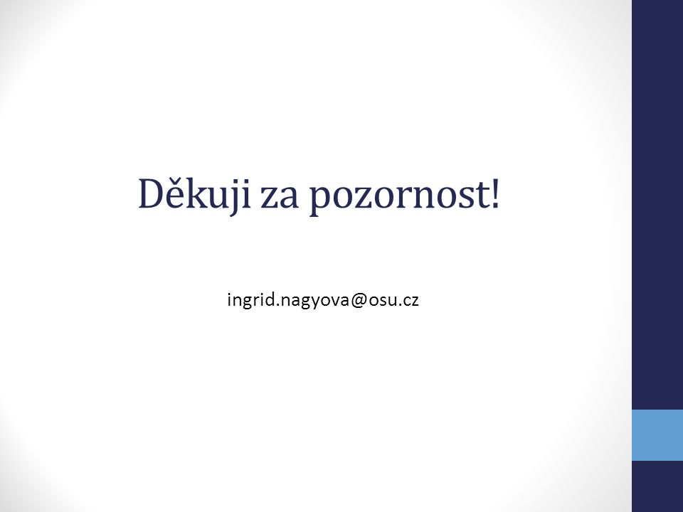 Děkuji za pozornost! ingrid.nagyova@osu.cz