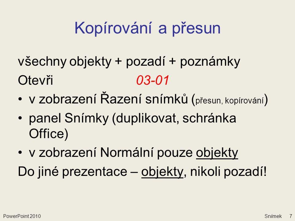 Snímek Časování, změna rozlišení Časování: Zobrazit všechny snímky (Nastavení – Nastavit prezentaci) Vyzkoušet časování (Nastavení) Při předvádění řídit čas (klepnutí na plochu) Rozlišení: Monitory – Rozlišení PowerPoint 201038