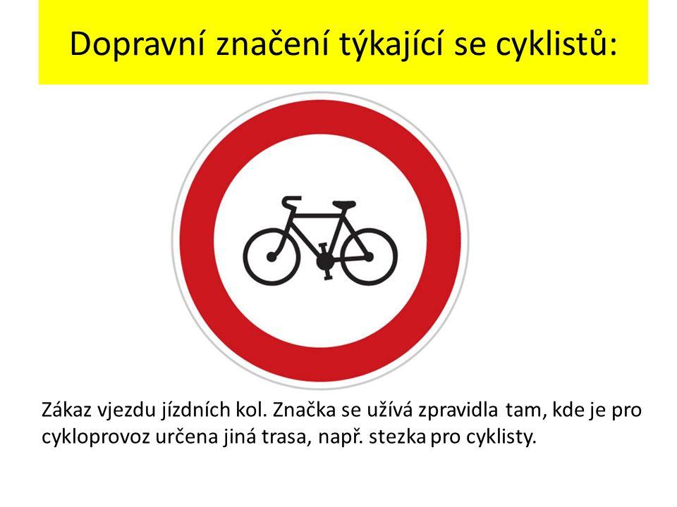 Dopravní značení týkající se cyklistů: Zákaz vjezdu jízdních kol. Značka se užívá zpravidla tam, kde je pro cykloprovoz určena jiná trasa, např. stezk