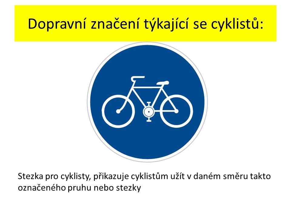 Dopravní značení týkající se cyklistů: Stezka pro cyklisty, přikazuje cyklistům užít v daném směru takto označeného pruhu nebo stezky