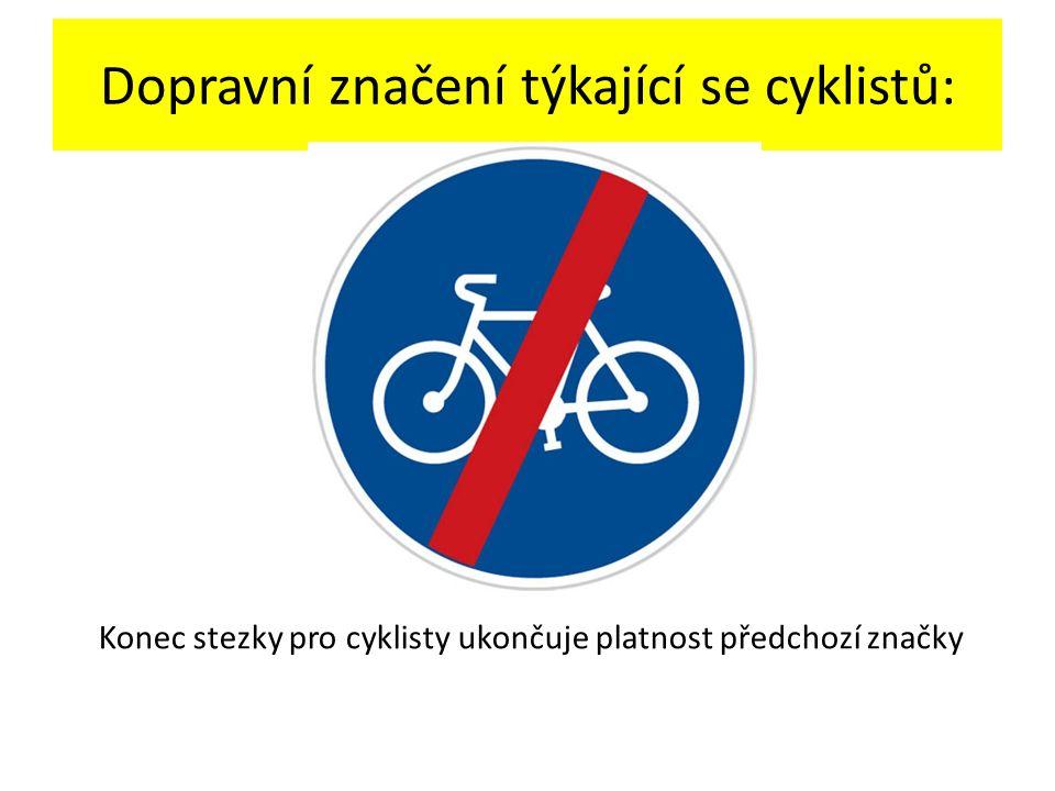 Dopravní značení týkající se cyklistů: Konec stezky pro cyklisty ukončuje platnost předchozí značky