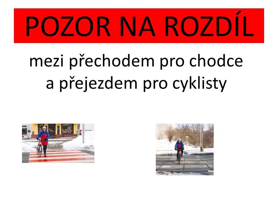 POZOR NA ROZDÍL mezi přechodem pro chodce a přejezdem pro cyklisty