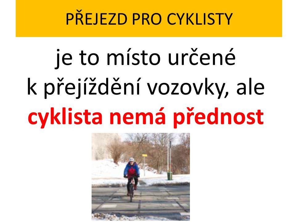 PŘEJEZD PRO CYKLISTY je to místo určené k přejíždění vozovky, ale cyklista nemá přednost