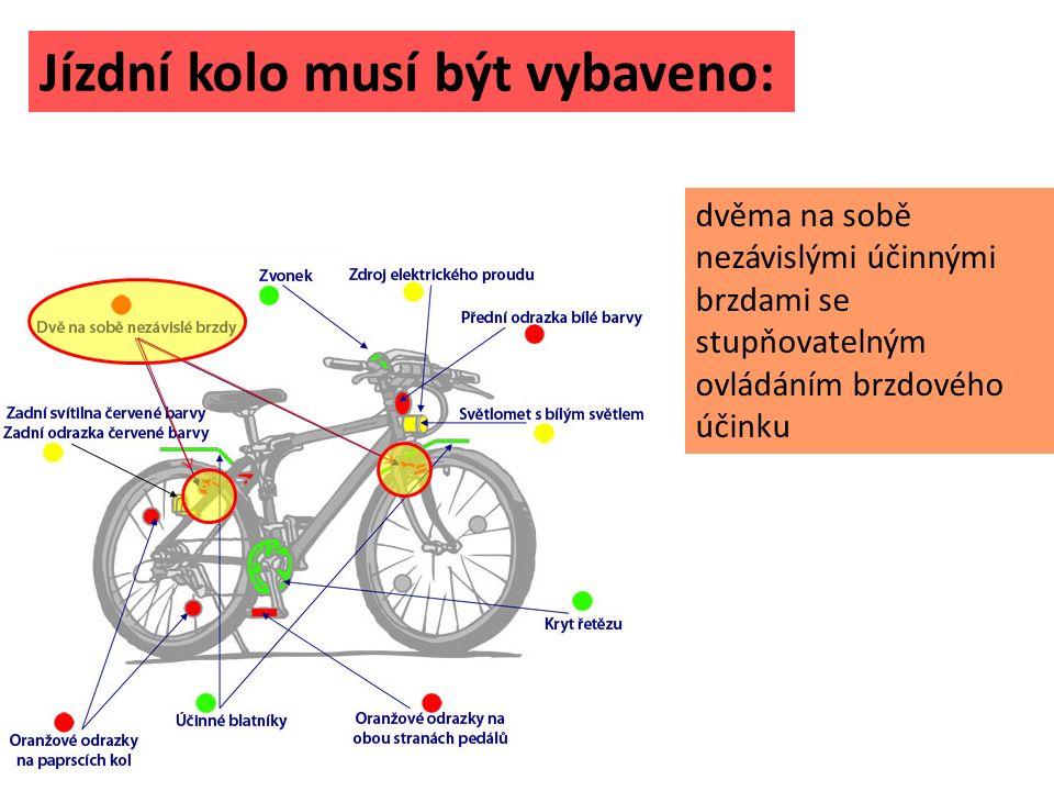 Jízdní kolo musí být vybaveno: dvěma na sobě nezávislými účinnými brzdami se stupňovatelným ovládáním brzdového účinku