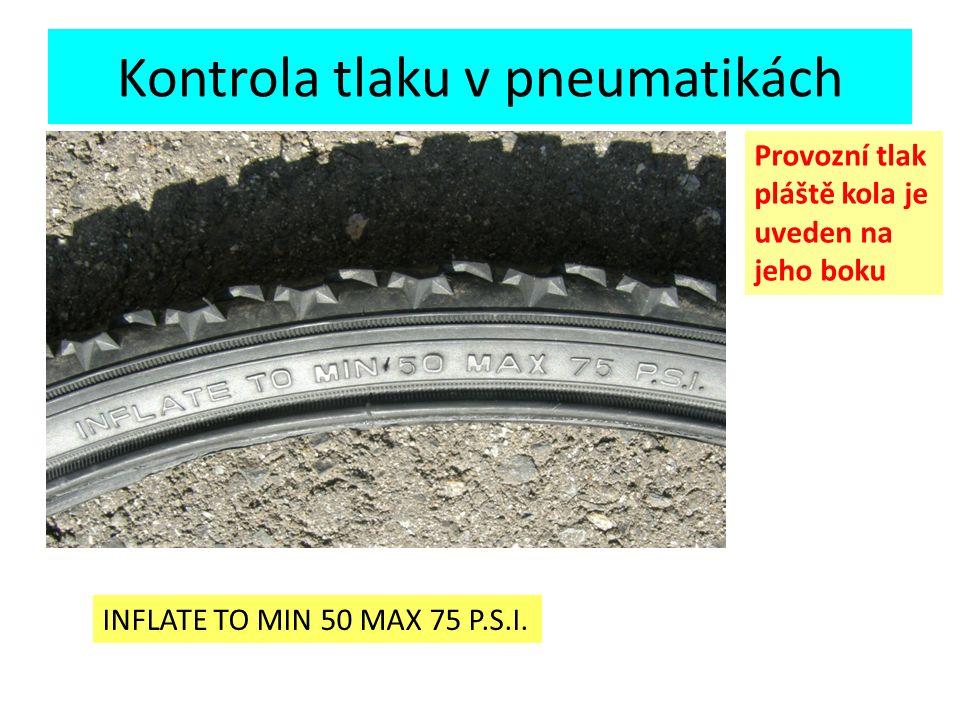 Kontrola tlaku v pneumatikách INFLATE TO MIN 50 MAX 75 P.S.I. Provozní tlak pláště kola je uveden na jeho boku