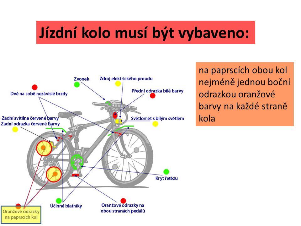 Jízdní kolo musí být vybaveno: na paprscích obou kol nejméně jednou boční odrazkou oranžové barvy na každé straně kola