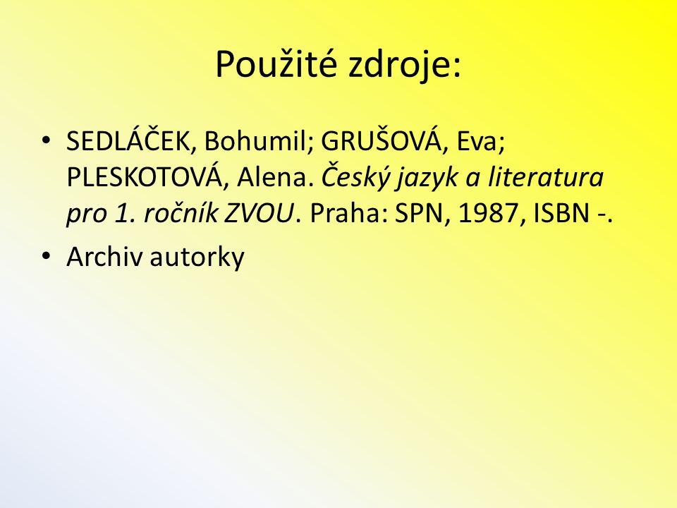 Použité zdroje: SEDLÁČEK, Bohumil; GRUŠOVÁ, Eva; PLESKOTOVÁ, Alena. Český jazyk a literatura pro 1. ročník ZVOU. Praha: SPN, 1987, ISBN -. Archiv auto