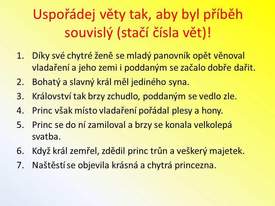 Uspořádej věty tak, aby byl příběh souvislý (stačí čísla vět)! 1.Díky své chytré ženě se mladý panovník opět věnoval vladaření a jeho zemi i poddaným